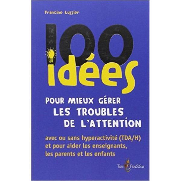 livres multimedia 100 idees pour mieux gerer les troubles de l attention gamins exceptionnels